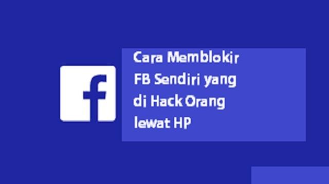 Cara Memblokir FB Sendiri yang di Hack Orang lewat HP