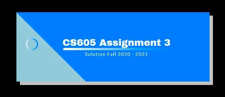 CS605 Assignment 3 Solution 2021