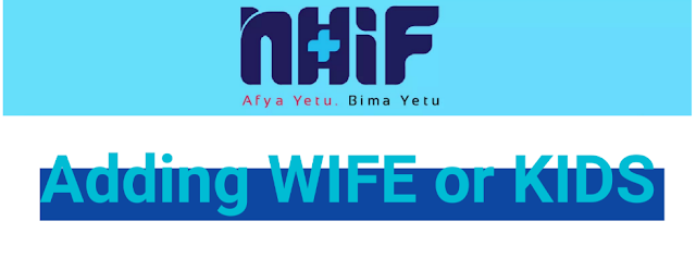 How to add wife or kids to NHIF card
