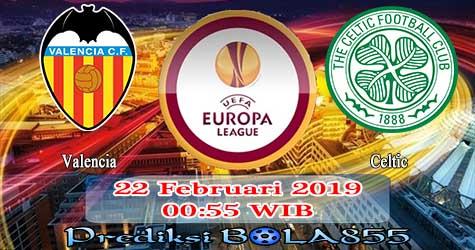 Prediksi Bola855 Valencia vs Celtic 22 Februari 2019