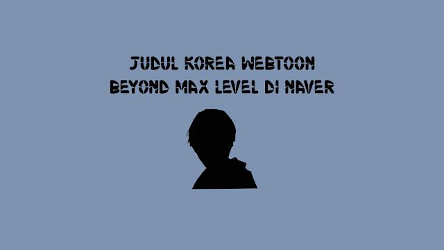 Judul Korea Webtoon Beyond Max Level di Naver