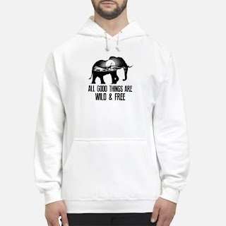 Elephant All Good Things Are Wild And Free Shirt 6