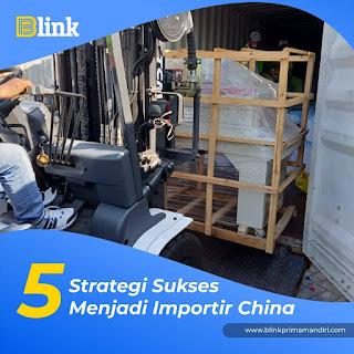 5 Strategi Sukses Menjadi Importir China
