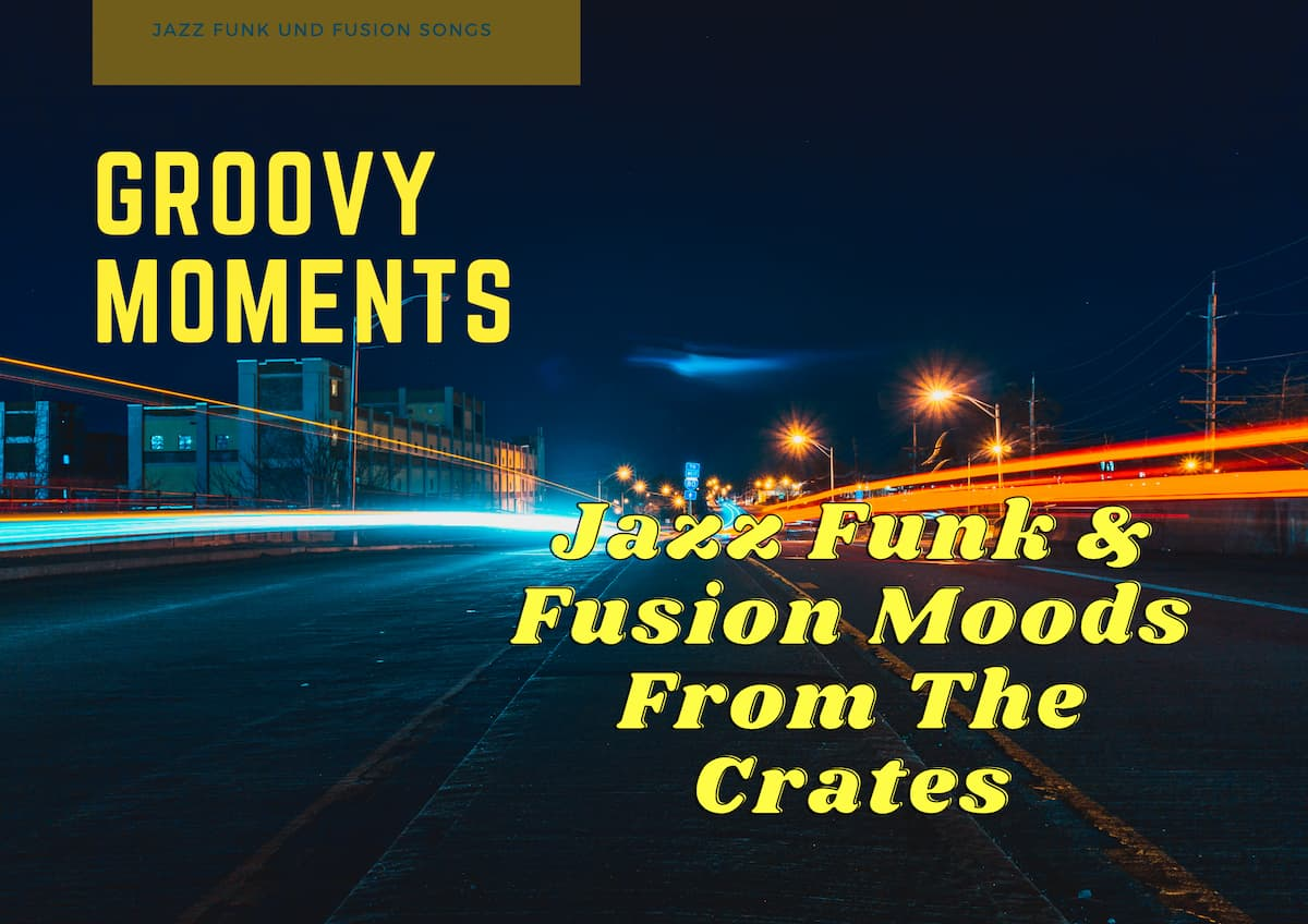 Groovy Moments | Jazz Funk & Fusion Moods From The Crates Mixtape