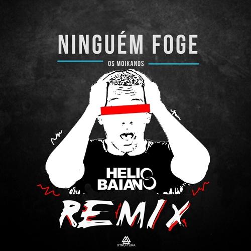Os Moikanos - Ninguém Foge (DJ Hélio Baiano Remix) [Download]