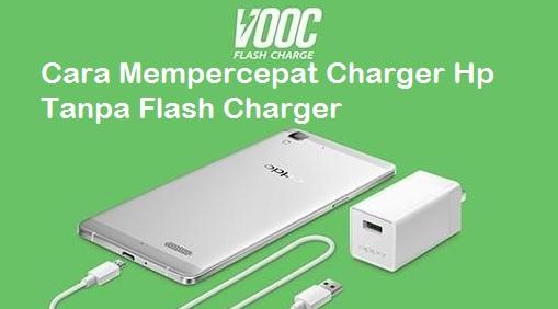 Cara Mempercepat Ngechas HP Android Tanpa Flash Charger
