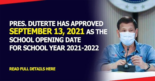 Pres. Duterte has approved September 13, 2021 as the school opening date for school year 2021-2022