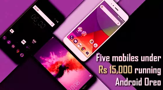 Top 5 Android OREO phones under Rs 15,000