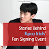 Stories Behind Kpop Idols' Fan Signing Event