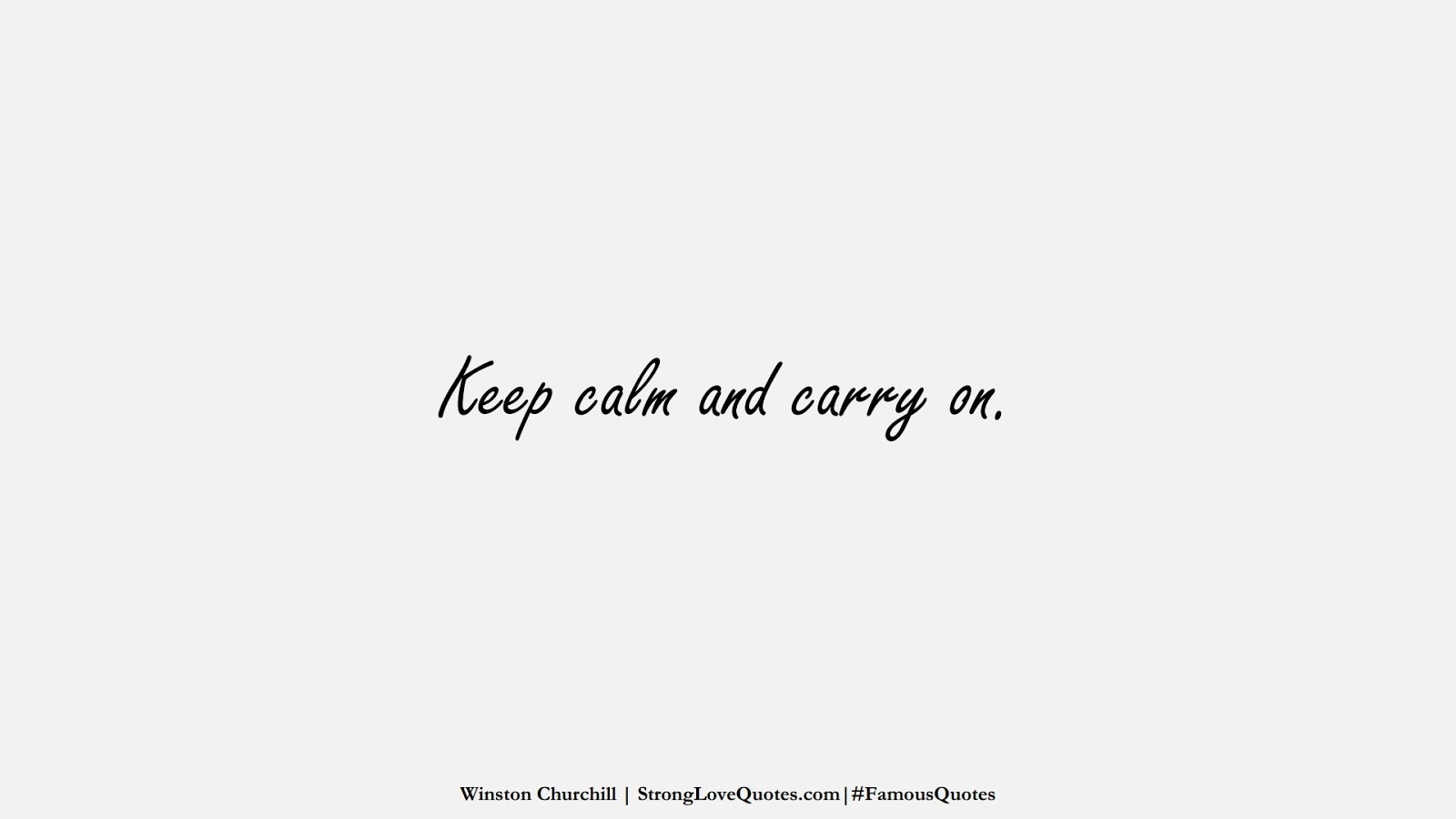 Keep calm and carry on. (Winston Churchill);  #FamousQuotes