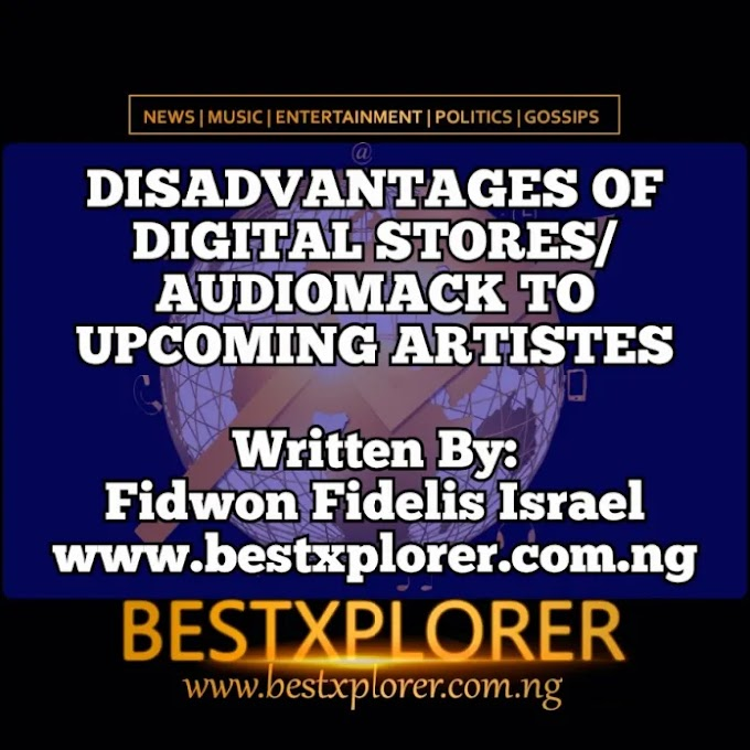 DISADVANTAGES OF DIGITAL STORES / AUDIOMACK TO UPCOMING ARTISTES – BY FIDWON FIDELIS OF BESTXPLORER BLOG