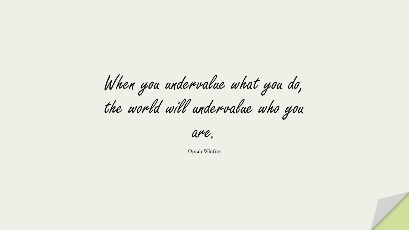 When you undervalue what you do, the world will undervalue who you are. (Oprah Winfrey);  #SuccessQuotes
