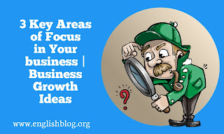 3 Key Areas of Focus in Your business