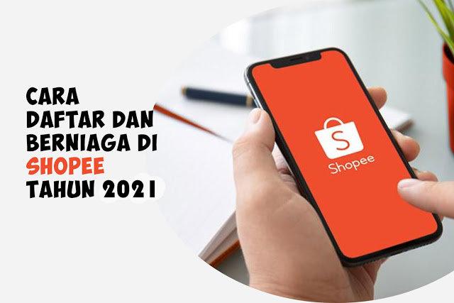 Cara Terbaru Daftar Dan Menjual Di Shopee Untuk Tahun 2021