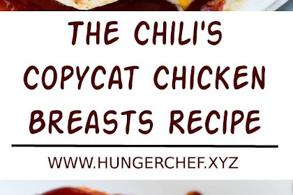 The Chili's Copycat Chicken Breasts Recipe