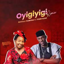 LYRICS: Oyigiyigi (Remix) - Bukola Olubona Ft Tosin Alao