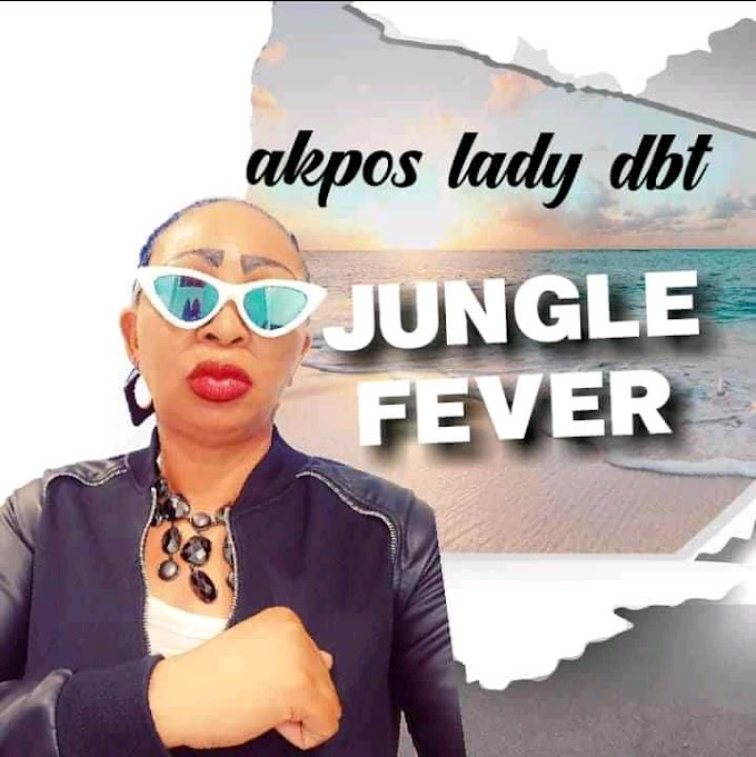 [Music] Akpos Lady DBT - Jungle Fever