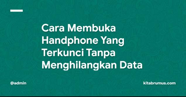 Cara Membuka Handphone Yang Terkunci Tanpa Menghilangkan Data