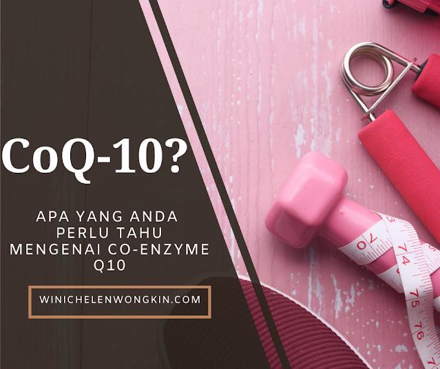 Apakah Yang Anda Perlu Tahu Mengenai Coenzyme-Q10 (CoQ10) | Winichelen Wongkin