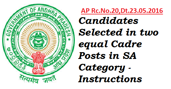 Rc.No.20,Dt.23.05.2016 - Candidates Selected in two equal Cadre Posts in SA Category - Instructions/2016/05/ap-rc-20-23.05.2016-instructions-yo-the-candidates-selected-in-two-equal-cadre-posts-in-sa-category.html