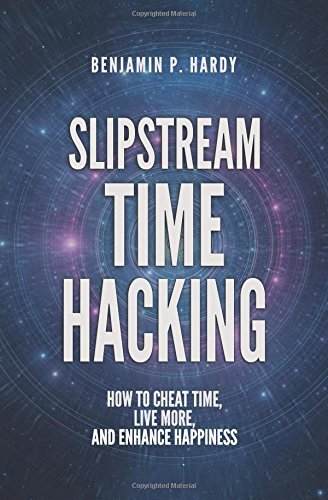 Slipstream Time Hacking by Benjamin Hardy FREE Ebook Download