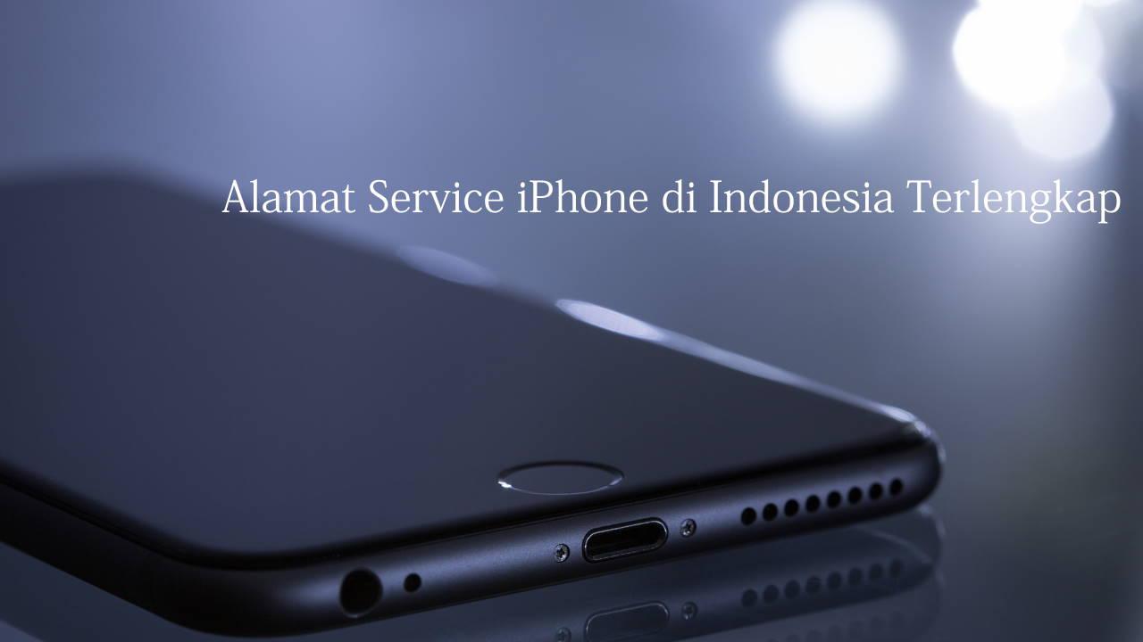 Alamat Service iPhone di Indonesia Terlengkap