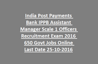 India Post Payments Bank IPPB Assistant Manager Scale 1 Officers Recruitment Exam 2016 650 Govt Jobs Online Last Date 25-10-2016