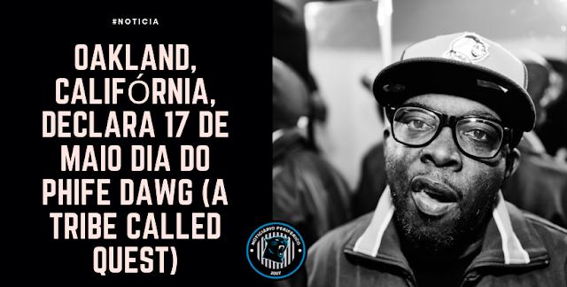 Oakland, Califórnia, declara 17 de maio dia do Phife Dawg (A Tribe Called Quest)