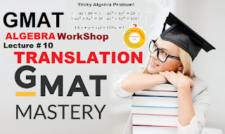 TRANSLATION - GMAT Quantitative Algebra Workshop | Lecture 10