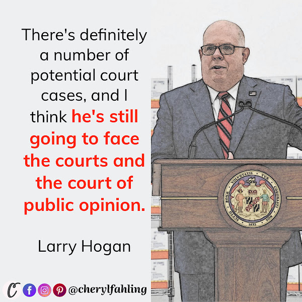 There's definitely a number of potential court cases, and I think he's still going to face the courts and the court of public opinion. — Republican Gov. Larry Hogan of Maryland