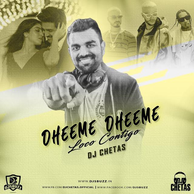 Dheeme Dheeme Vs Loco Contigo (Remix) – DJ Chetas