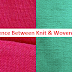 15 Key Difference Between Knit and Woven Fabric