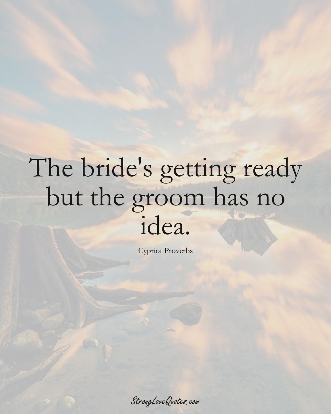 The bride's getting ready but the groom has no idea. (Cypriot Sayings);  #MiddleEasternSayings