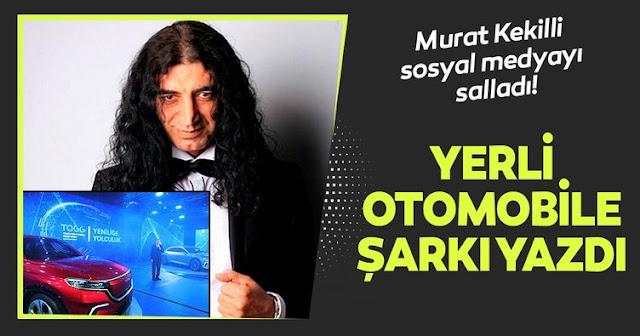 Murat Kekilli Yerli Otomobil için şarkı yazdı..