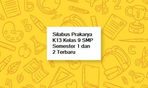 Silabus Prakarya K13 Kelas 9 SMP Semester 1 dan 2 Terbaru