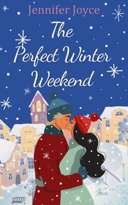 The Perfect Winter Weekend by Jennifer Joyce