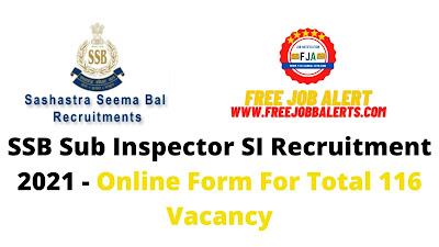 Free Job Alert: SSB Sub Inspector SI Recruitment 2021 - Online Form For Total 116 Vacancy