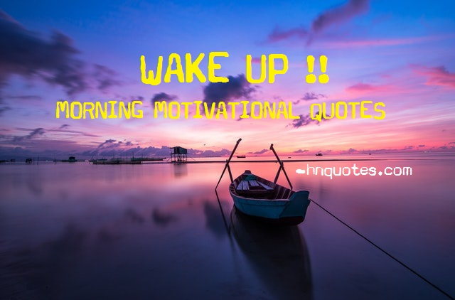 200+ Morning Motivational Quotes | Stay Motivated Throughout The Day