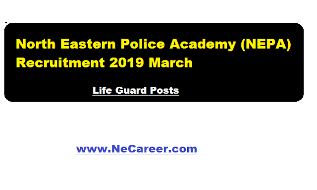 North Eastern Police Academy (NEPA) Recruitment 2019 March