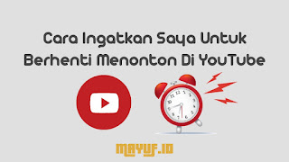 Cara Ingatkan Saya Untuk Berhenti Menonton Di YouTube