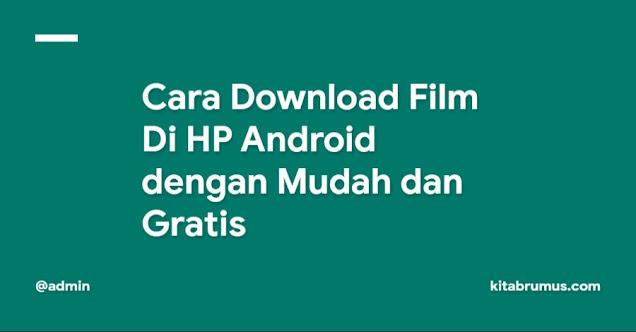 Cara Download Film Di HP Android dengan Mudah dan Gratis