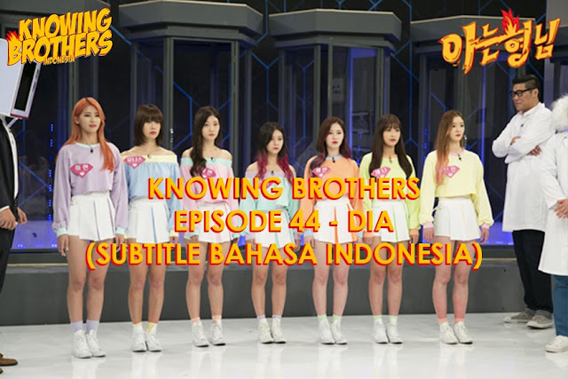 Nonton Streaming & Download Knowing Bros Eps 44 Bintang Tamu DIA Subtitle Bahasa Indonesia