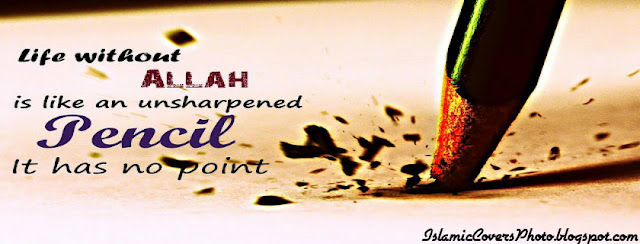 Life without Allah is like un-sharpened Pencil It has no point