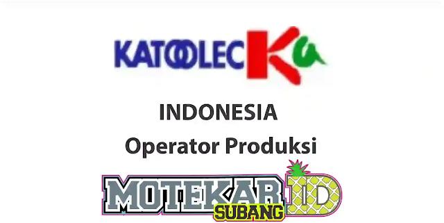 Info Loker Operator PT Katolec Indonesia Juli 2020