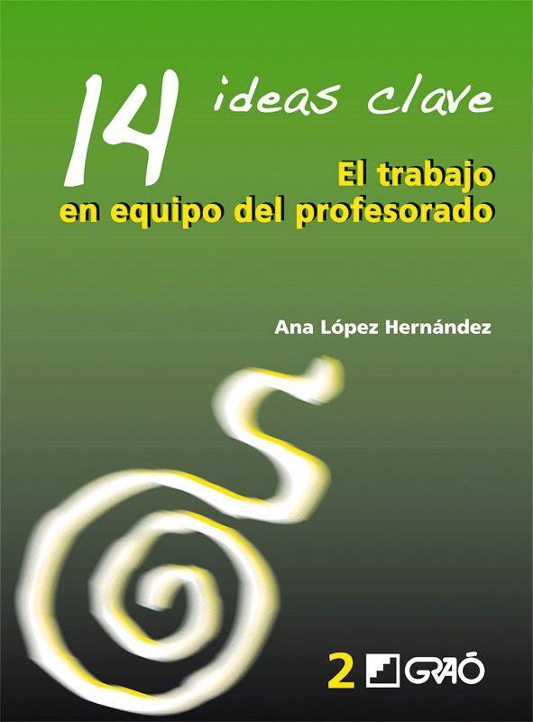 14 ideas clave El trabajo en equipo del profesorado – Ana López Hernández