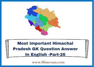 Most Important Himachal Pradesh GK Question Answer In English -Part-26