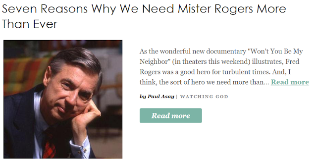http://www.patheos.com/blogs/watchinggod/2018/06/seven-reasons-why-we-need-mister-rogers-more-than-ever/?utm_source=Newsletter&utm_medium=email&utm_campaign=Best+of+Patheos&utm_content=57
