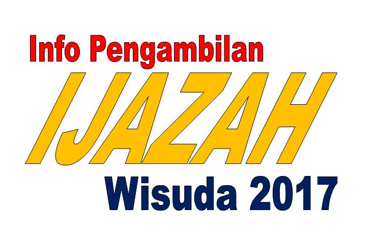 Info Pengambilan Ijazah untuk mahasiswa Wisuda Tahun 2017