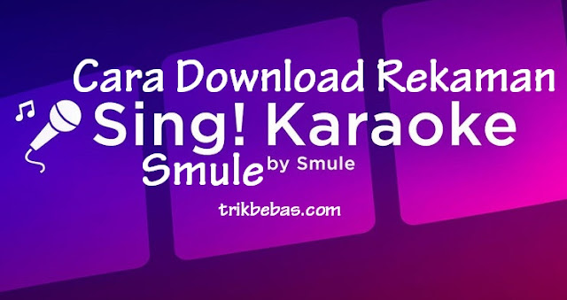 Cara Download Rekaman Video Smule Di Android