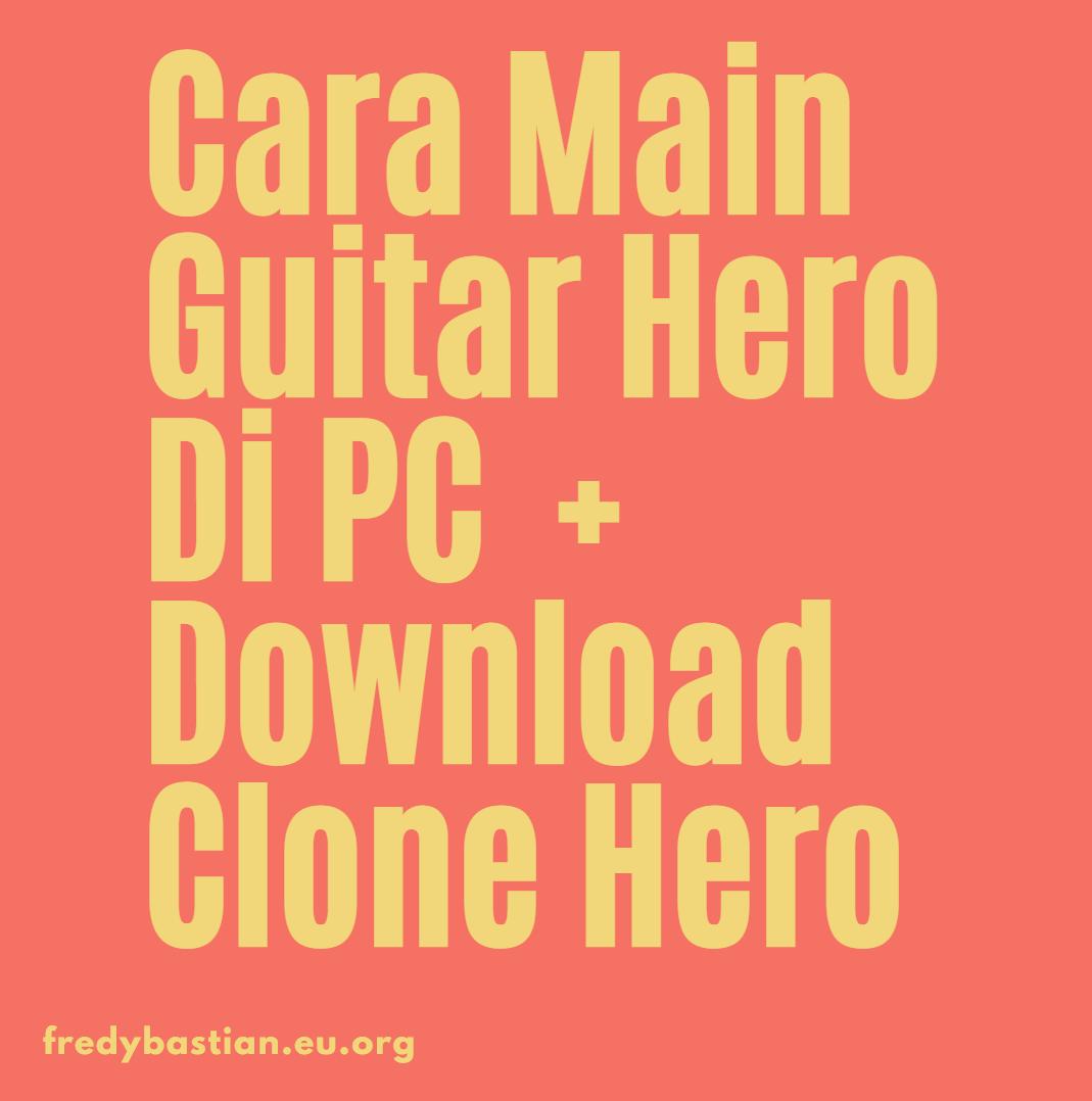 Cara Main Guitar Hero Di PC  + Download Clone Hero